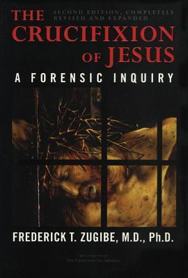 The Crucifixion of Jesus: A Forensic Inquiry