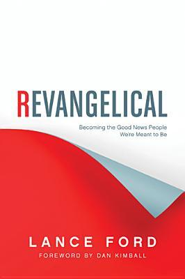 Revangelical: Becoming the Good News People We're Meant to Be