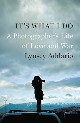 Cover of It's What I Do – by Lynsey Addario