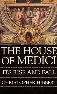 The House of Medici by Christopher Hibbert