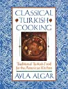 Classical Turkish Cooking by Ayla Esen Algar