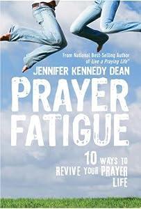 Prayer Fatigue: 10 Ways to Revive Your Prayer Life