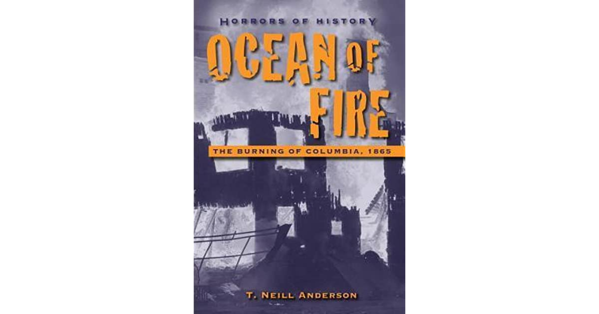 Horrors of history ocean of fire the burning of columbia 1865 by horrors of history ocean of fire the burning of columbia 1865 by t neill anderson fandeluxe Gallery
