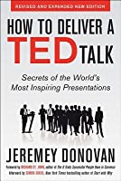 How to Deliver a Ted Talk: Secrets of the World's Most Inspiring Presentations, Revised and Expanded New Edition, with a Foreword by Richard St. John