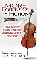 More Forensics and Fiction: Crime Writers' Morbidly Curious Questions Expertly Answered