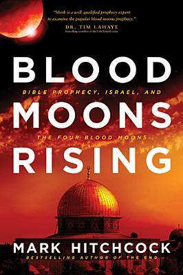 Blood Moons Rising Bible Prophecy, Israel, and the Four Blood Moons
