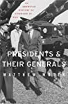 Presidents and Their Generals: An American History of Command in War