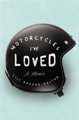 Motorcycles I've Loved: A Memoir