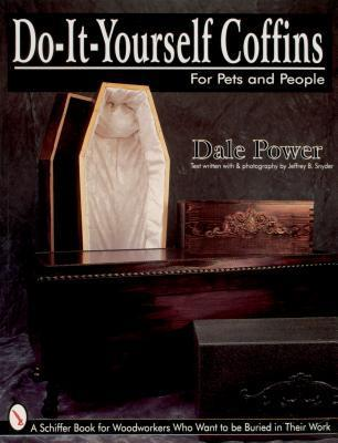 Do It Yourself Coffins for Pets and People A Schiffer Book for Woodworkers Who Want to Be Buried in Their Work