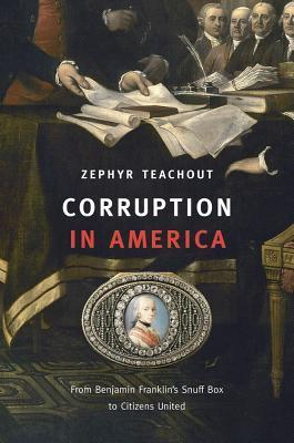 Corruption in America  From Benjamin Franklin's Snuff Box to Citizens United