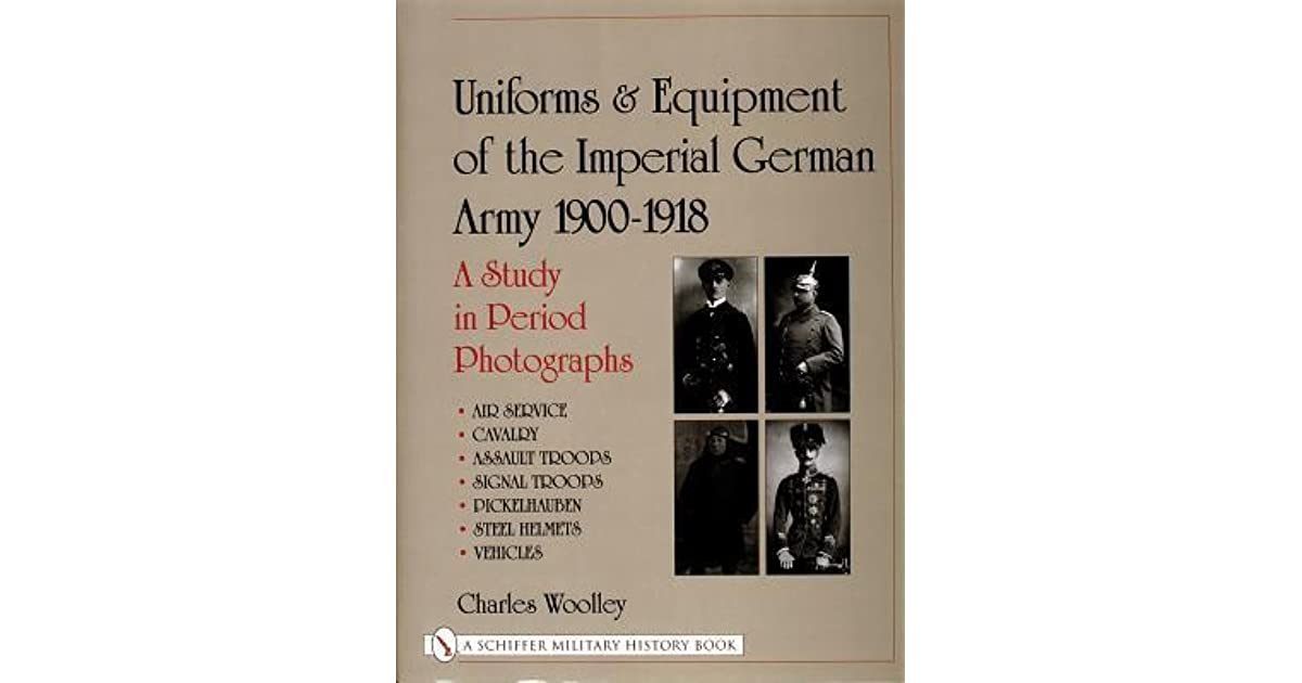 Uniforms & Equipment of the Imperial German Army 1900-1918: A Study