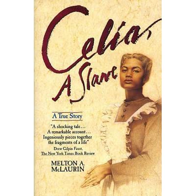 slavery in celia a slave by melton a mclaurin and making freedom the extraordinary life of venture s Based on court records, correspondences and newspaper accounts past and present, celia, a slave is a powerful masterwork of passion and scholarship -- a stunning literary achievement that brilliantly illuminates one of the most extraordinary events in the long, dark history of slavery in america.
