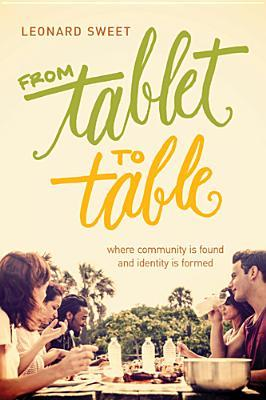 From Tablet to Table by Leonard Sweet