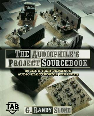 The Audiophile's Project Sourcebook: 120 High-Performance Authe Audiophile's Project Sourcebook: 120 High-Performance Audio Electronics Projects Dio Electronics Projects