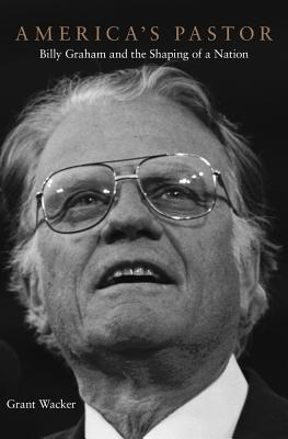 America's Pastor Billy Graham and the Shaping of a Nation