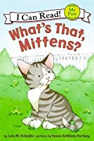 What's That, Mittens? (My First I Can Read Series)