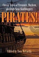 Pirates!: Classic Tales of Treasure, Mayhem, and High Seas Skullduggery