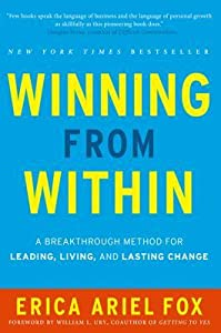 Winning from Within: How to Create Lasting Change in Your Leadership and Your Life
