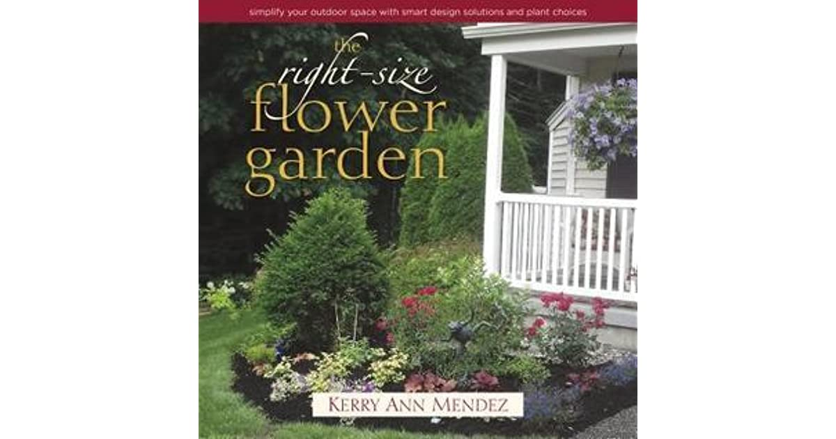 the right size flower garden simplify your outdoor space with smart design solutions and plant choices by kerry ann mendez - Garden Design Kerry