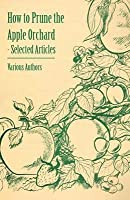 How to Prune the Apple Orchard - Selected Articles