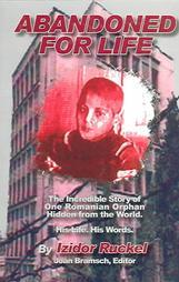 Abandoned For Life: The Incredible Story of One Romanian Orphan Hidden From the World : His Life. His Words.