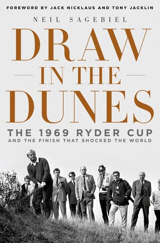 Draw in the Dunes: The 1969 Ryder Cup and the Finish That Shocked the World