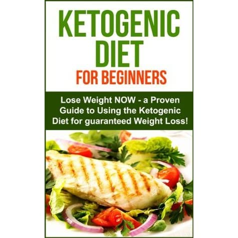 Ketogenic Diet For Beginners Lose Weight Now A Proven Guide To