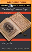 The Book of Common Prayer: A Biography