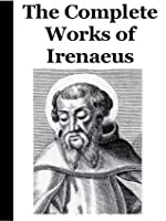 irenaeus writings Ante-nicene fathers - vol 1 the writings of the fathers down to ad 325  volume i the apostolic fathers with justin martyr and irenaeus clement of  rome,.