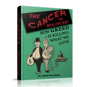 The Cancer in Healthcare: How Greed Is Killing What We Love by Deane