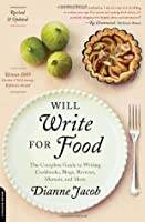 Will Write for Food: The Complete Guide to Writing Blogs, Cookbooks, Restaurant Reviews, Articles, Memoir, and More . . .
