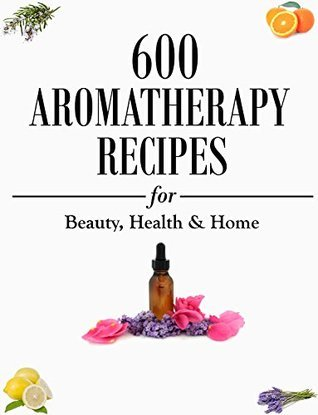 600-Aromatherapy-Recipes-for-Beauty-Health-Home