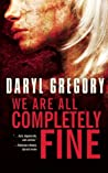 We Are All Completely Fine by Daryl Gregory