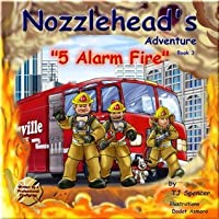 "Nozzlehead's Adventure ""5 Alarm Fire"" (Nozzlehead Adventure Series Book 3)"