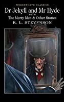 Dr. Jekyll and Mr. Hyde with the Merry Men & Other Stories