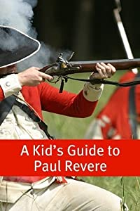 A Kid's Guide to Paul Revere: Who Was He and What Really Happened on the Midnight Run?