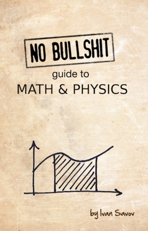 Ivan Savov - No Bullshit Guide to Math and Physics