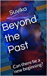 Beyond the Past: Can there be a new beginning?