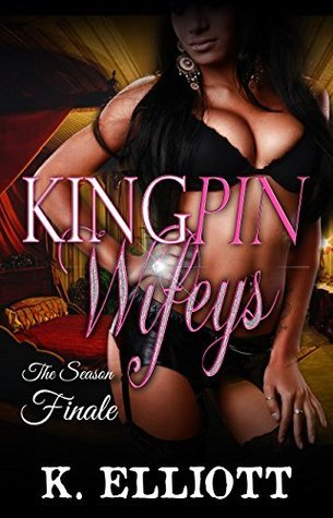 Kingpin Wifeys Part 8: The Season Finale