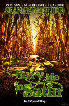 Bury Me In Satin (InCryptid, #0.11) by Seanan McGuire