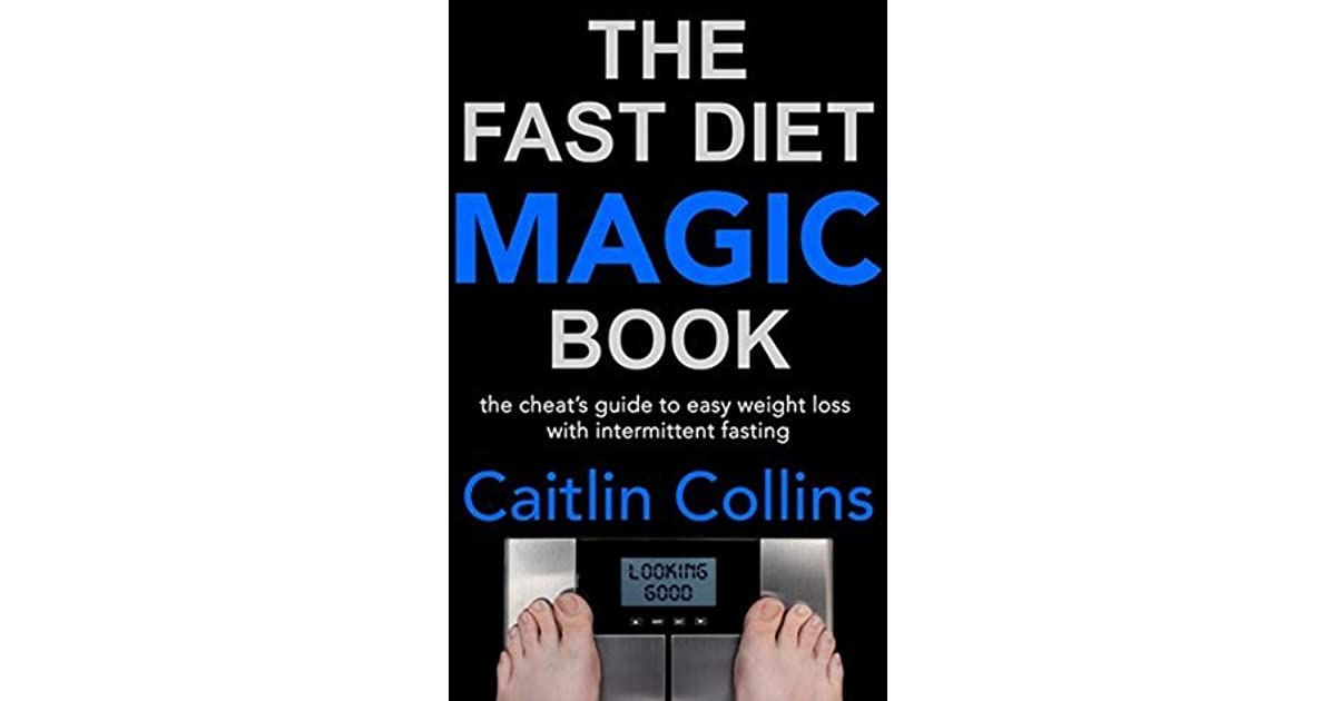 The Fast Diet Magic Book The Cheats Guide To Easy Weight Loss With Intermittent Fasting By Caitlin Collins
