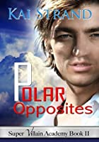 Polar Opposites [Super Villain Academy Book 2]