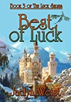 Best Of Luck [Book 3 of The Luck Series]