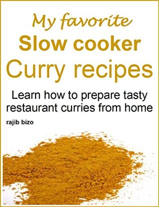 My favorite slow cooker curry recipes: Learn how to prepare tasty restaurant curries from home