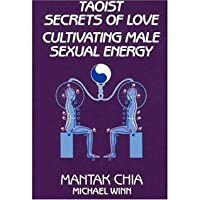 Taoist Secrets of Love: Cultivating Male Sexual Energy (Tantra Sex and Methodology)