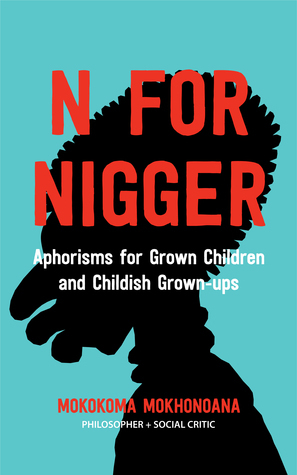 N for Nigger: Aphorisms for Grown Children and Childish Grown-ups