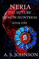 Neria The Future Demon Huntress (Huntress Series Book 1)