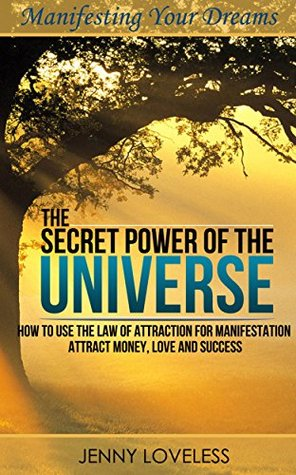The Law of Attraction: The Secret Power of The Universe (How to Use Your Subconscious Mind for Manifestation) Attract & Manifest Money, Love & Success (Book on Positive Thinking & Manifesting Wishes)
