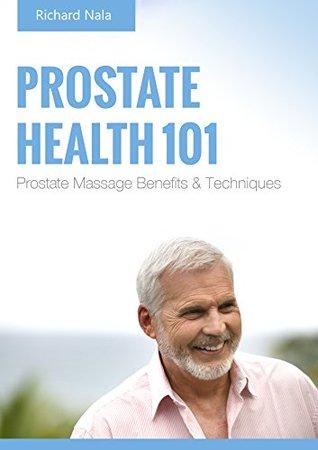 Prostate Health 101: Prostate Massage Benefits and Techniques Richard Nala