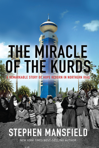 The Miracle of the Kurds - A Remarkable Story of Hope Reborn in Northern Iraq